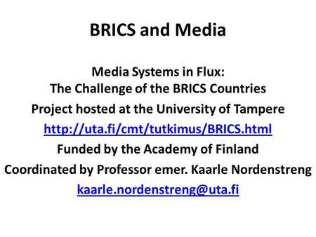 BRICS and Media Media Systems in Flux: The Challenge of the BRICS Countries Project hosted at the University of Tampere