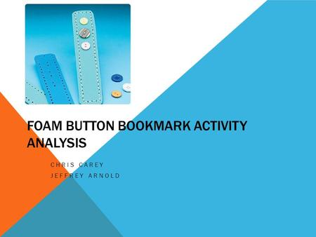 FOAM BUTTON BOOKMARK ACTIVITY ANALYSIS CHRIS CAREY JEFFREY ARNOLD.