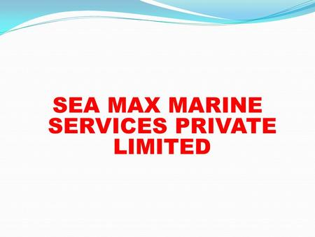 SEA MAX MARINE SERVICES PRIVATE LIMITED. CORE VALUES Trust & Transparency Clients satisfaction Rapid innovation and response Recruit, retain, and satisfy.