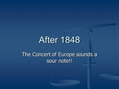 After 1848 The Concert of Europe sounds a sour note!!