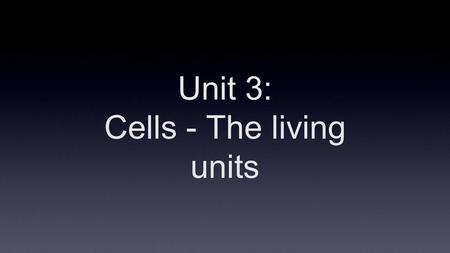 Unit 3: Cells - The living units. Cells - Basis of Life ●Highly organized ●Made of four primary elements – N, O, C, H ●About 60% water ●Bathed in a dilute.