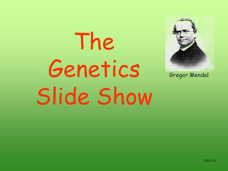 The Genetics Slide Show Gregor Mendel GHB 2004 The unit of inheritance Gene: