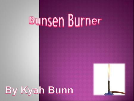 In this presentation you will find out about the safety of a Bunsen Burner, and what we use them for. I will also show you about the dangers of using.