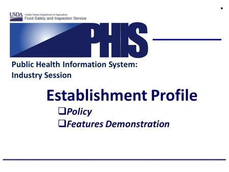 Public Health Information System: Industry Session Establishment Profile  Policy  Features Demonstration ●
