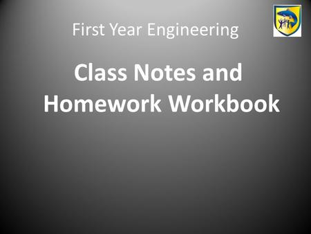 First Year Engineering Class Notes and Homework Workbook.