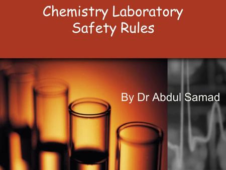 Chemistry Laboratory Safety Rules By Dr Abdul Samad.