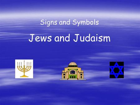 Signs and Symbols Jews and Judaism. The Menorah The Menorah is a seven branched candelabrum and is the oldest symbol of the Jewish people. It is said.