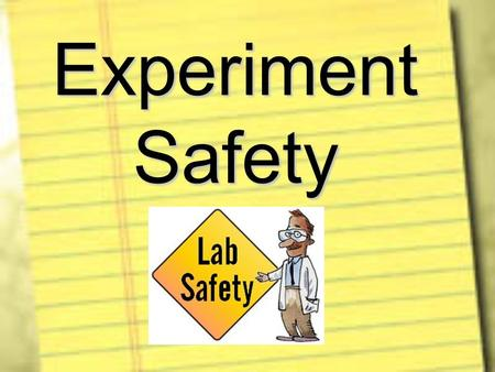 Experiment Safety. Safety is the Responsibility of EVERYONE!