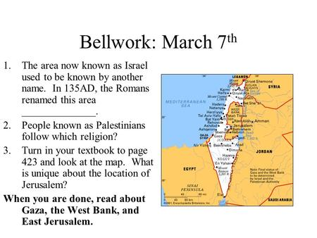 Bellwork: March 7 th 1.The area now known as Israel used to be known by another name. In 135AD, the Romans renamed this area ______________. 2.People known.