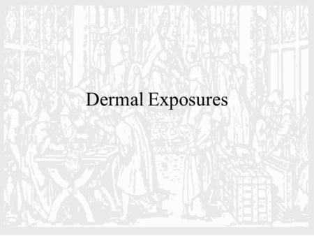 Dermal Exposures. Anatomy of the Skin Cutaneous Membrane Largest organ of body (2500-3000 in 2 in most adults) Varying thickness (0.5 - 4 mm) Diverse.