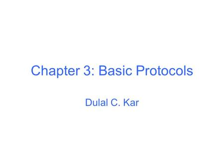 Chapter 3: Basic Protocols Dulal C. Kar. Key Exchange with Symmetric Cryptography Session key –A separate key for one particular communication session.