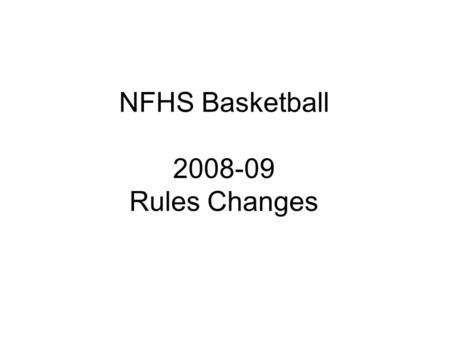 NFHS Basketball 2008-09 Rules Changes. Free-Throw Lane Spaces (8-1-4b, c, d, e) All players moved up one space on free- throw lane Two spaces closest.