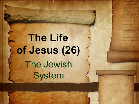 "The Life of Jesus (26) The Jewish System. Previously We are studying the week that changed History Jesus triumphant entry Cleansing the temple ""By what."