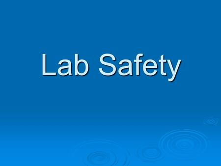 Lab Safety. Follow all directions. Don't be like a mad scientist. Always wear your safety goggles properly.