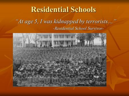 """At age 5, I was kidnapped by terrorists…"" -Residential School Survivor- Residential Schools."