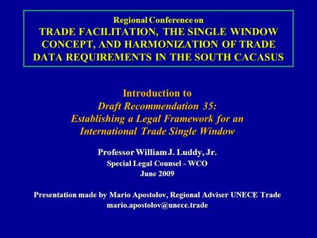 Regional Conference on TRADE FACILITATION, THE SINGLE WINDOW CONCEPT, AND HARMONIZATION OF TRADE DATA REQUIREMENTS IN THE SOUTH CACASUS Introduction to.