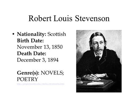 Robert Louis Stevenson Nationality: Scottish Birth Date: November 13, 1850 Death Date: December 3, 1894 Genre(s): NOVELS; POETRY