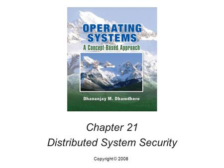 Chapter 21 Distributed System Security Copyright © 2008.