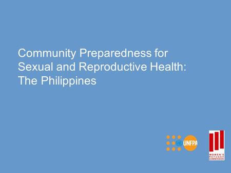 Community Preparedness for Sexual and Reproductive Health: The Philippines.