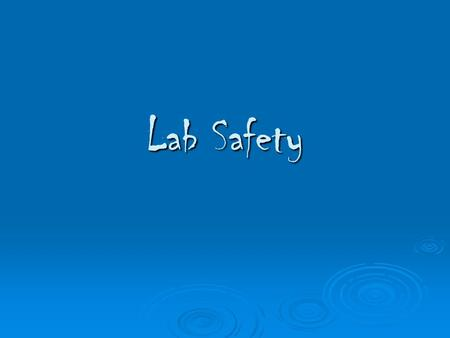 Lab Safety GENERAL GUIDELINES 1. Anyone can stop an unsafe act.