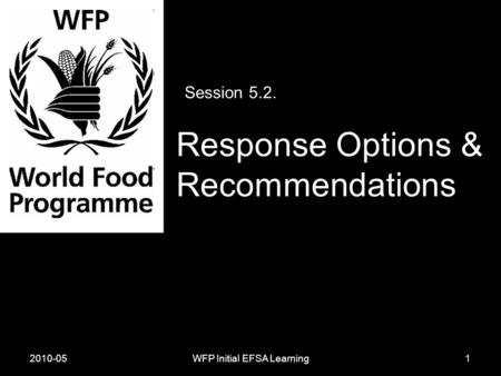 2010-05WFP Initial EFSA Learning Session 5.2. Response Options & Recommendations 1.