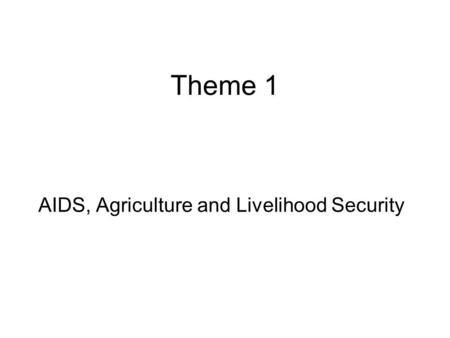 Theme 1 AIDS, Agriculture and Livelihood Security.