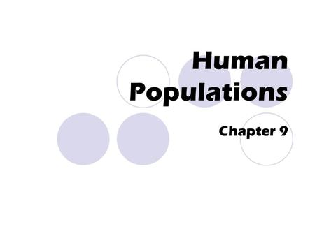 Human Populations Chapter 9. Studying Human Population Human populations have grown faster in the 20 th century than it ever has before. Demography: the.