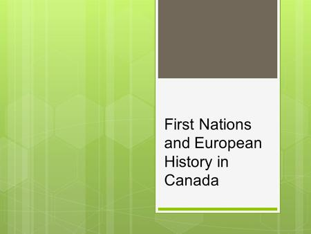 First Nations and European History in Canada. Royal Proclamation of 1763  The Royal Proclamation set the boundaries of a new colony called Québec - which.
