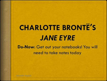 "Gionti/AP English. Jane Eyre the Novel  Published 1847 under the pseudonym ""Currer Bell""  Shocking because: 1.The heroine is small, plain, & poor 2.The."