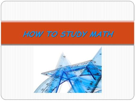 HOW TO STUDY MATH. Study Math Every Day Even though your math class might only meet twice a week, study math every day. Do the reading first. Then do.