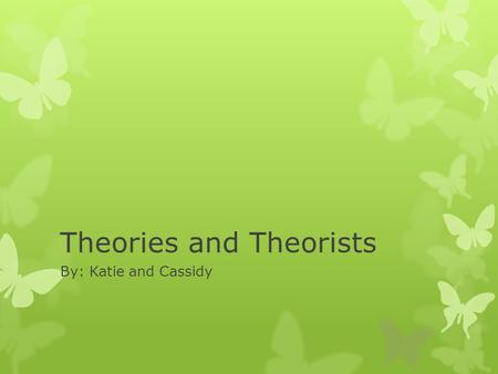 Theories and Theorists By: Katie and Cassidy. Psychodynamic  Main Theorists:  Sigmund Freud  Erik Erikson.