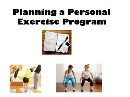 Planning a Personal Exercise Program. Does this represent your life?