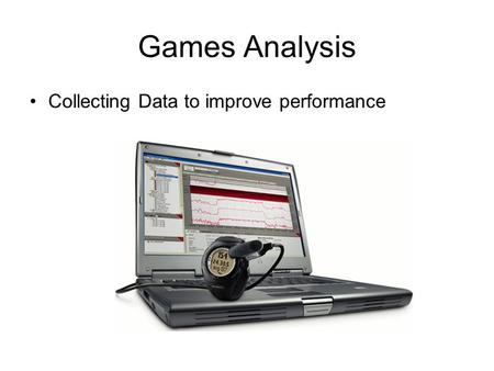 Games Analysis Collecting Data to improve performance.