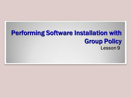 Performing Software Installation with Group Policy Lesson 9.