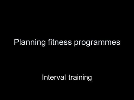 Planning fitness programmes Interval training. Originally designed for human athletes. A more scientific approach to fittening. Does not rely so much.