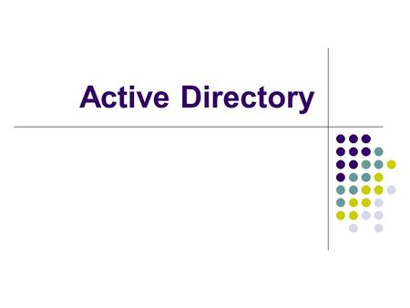 Active Directory. Computers in organizations Computers are linked together for communication and sharing of resources There is always a need to administer.