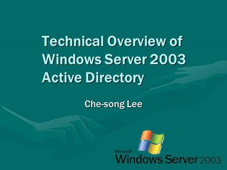 Technical Overview of Windows Server 2003 Active Directory Che-song Lee.