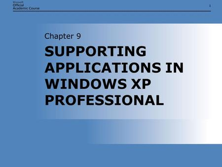 11 SUPPORTING APPLICATIONS IN WINDOWS XP PROFESSIONAL Chapter 9.