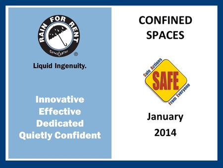 Liquid Ingenuity. Innovative Effective Dedicated Quietly Confident January 2014 CONFINED SPACES.