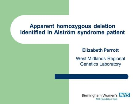 Apparent homozygous deletion identified in Alström syndrome patient Elizabeth Perrott West Midlands Regional Genetics Laboratory.