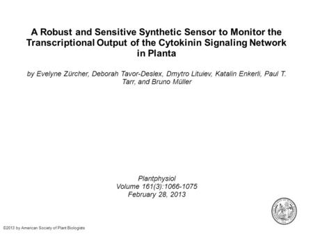 A Robust and Sensitive Synthetic Sensor to Monitor the Transcriptional Output of the Cytokinin Signaling Network in Planta by Evelyne Zürcher, Deborah.