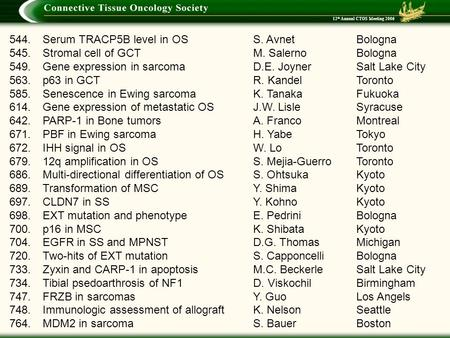 12 th Annual CTOS Meeting 2006 544.Serum TRACP5B level in OSS. AvnetBologna 545.Stromal cell of GCTM. SalernoBologna 549.Gene expression in sarcomaD.E.