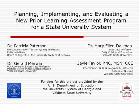 Planning, Implementing, and Evaluating a New Prior Learning Assessment Program for a State University System Funding for this project provided by the U.