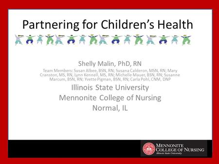 Partnering for Children's Health Shelly Malin, PhD, RN Team Members: Susan Albee, BSN, RN; Susana Calderon, MSN, RN; Mary Cranston, MS, RN, Lynn Kennell,