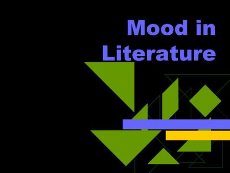 "Mood in Literature MOOD MOOD is the overall feelings or emotions that are created IN THE READER. Authors ""move"" their readers' moods through their choice."