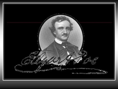 EDGAR ALLEN POE A biography Master of Horror and… Father of the Detective Story -Edgar Poe was born in Boston on January 19 th, 1809. -His parents,