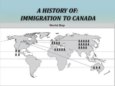 A HISTORY OF: IMMIGRATION TO CANADA. BACKGROUND Throughout the history of Canada there has been intolerance, discrimination, or unequal treatment towards.