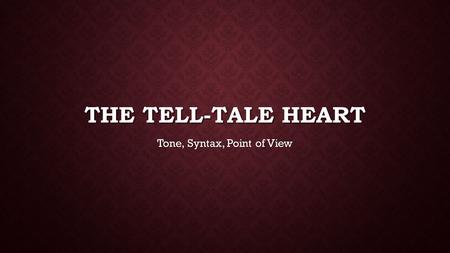 THE TELL-TALE HEART Tone, Syntax, Point of View. WARM-UP 8/21/13: DIRECTIONS: FIND THE PRONOUNS IN THE FOLLOWING QUOTES. THEN, GIVE THEIR ANTECEDENTS.