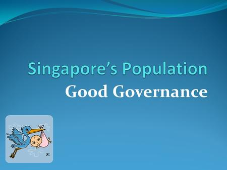 Good Governance. Population Pyramid Singapore's Population Policy From rapid-growth baby-boom figures during the 1950s and the 1960s to the … 1966.