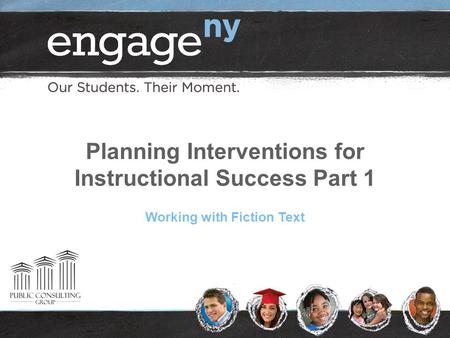 Planning Interventions for Instructional Success Part 1 Working with Fiction Text.